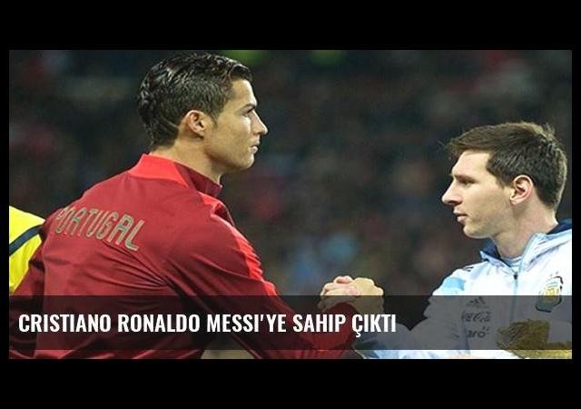 Cristiano Ronaldo Messi'ye sahip çıktı
