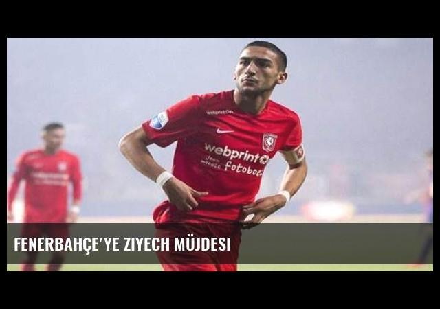 Fenerbahçe'ye Ziyech müjdesi