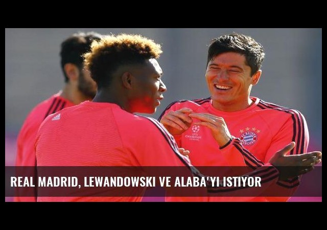 Real Madrid, Lewandowski ve Alaba'yı istiyor