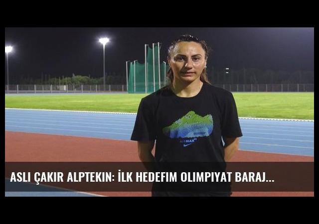Aslı Çakır Alptekin: İlk hedefim olimpiyat barajı