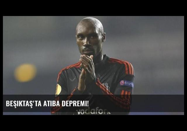 Beşiktaş'ta Atiba depremi!