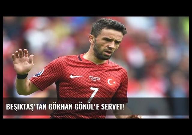 Beşiktaş'tan Gökhan Gönül'e servet!