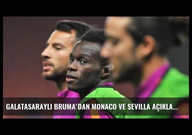 Galatasaraylı Bruma'dan Monaco ve Sevilla açıklaması