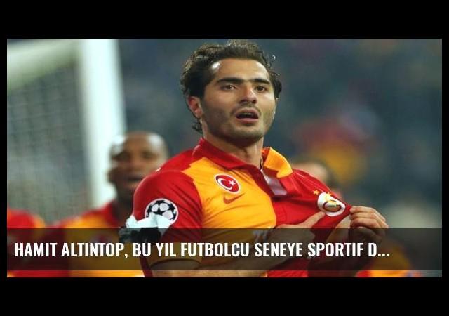 Hamit Altıntop, bu yıl futbolcu seneye sportif direktör!