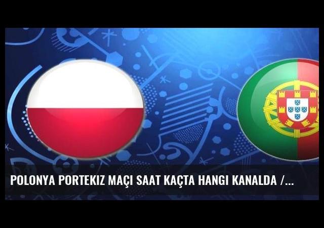 Polonya Portekiz maçı saat kaçta hangi kanalda / İşte ilk 11'ler