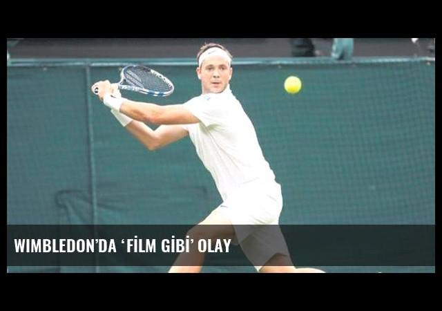 Wimbledon'da 'fİlm gİbİ' olay