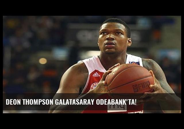 Deon Thompson Galatasaray Odeabank'ta!