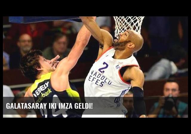 Galatasaray iki imza geldi!