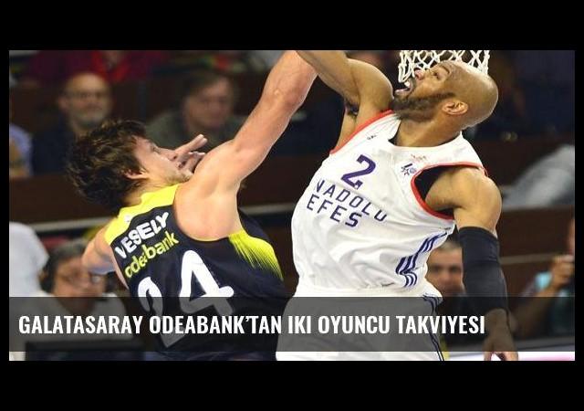 Galatasaray Odeabank'tan iki oyuncu takviyesi