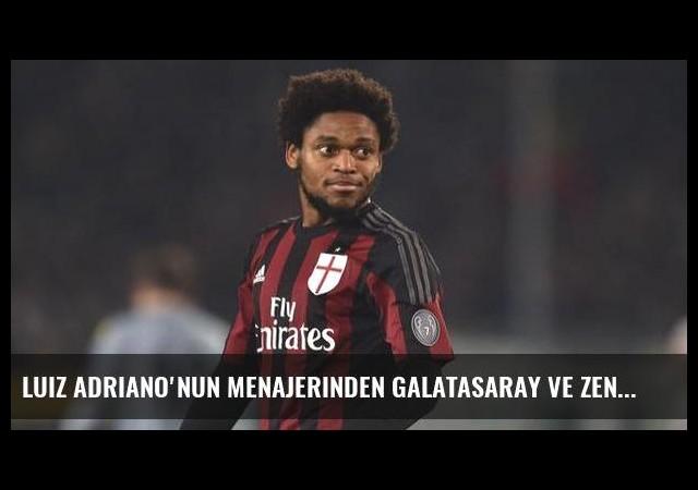 Luiz Adriano'nun menajerinden Galatasaray ve Zenit açıklaması