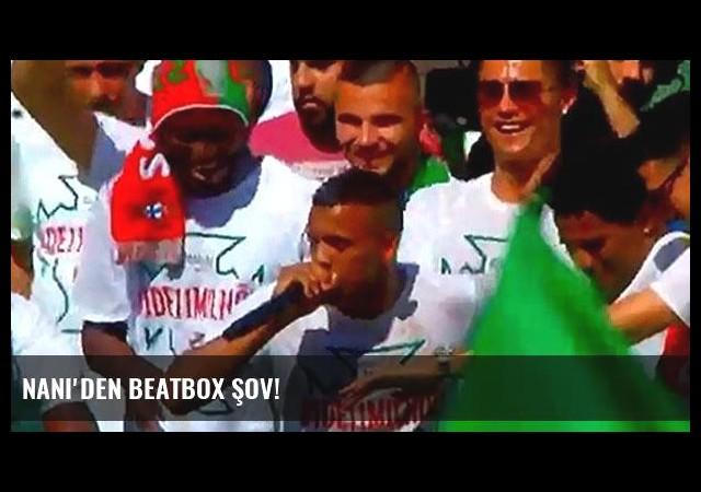 Nani'den beatbox şov!