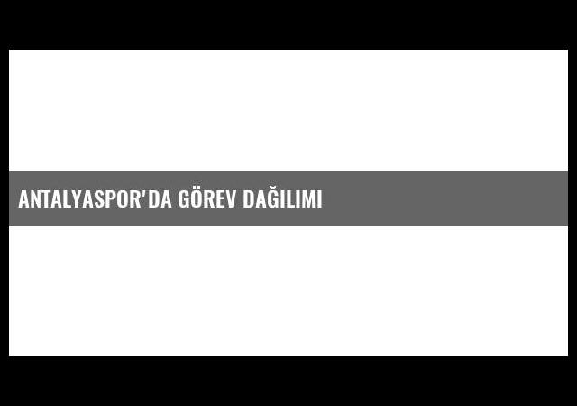 Antalyaspor'da görev dağılımı