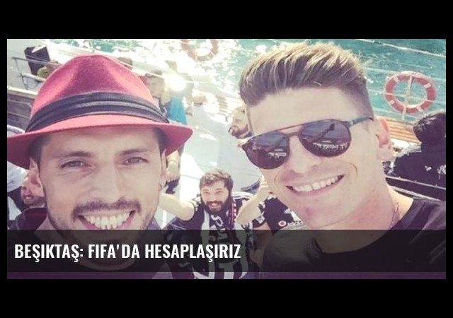 Beşiktaş: FIFA'da hesaplaşırız