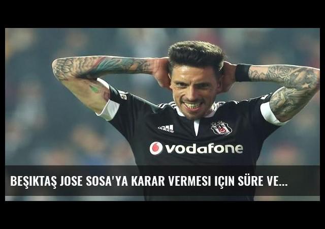 Beşiktaş Jose Sosa'ya karar vermesi için süre verdi