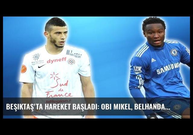 Beşiktaş'ta hareket başladı: Obi Mikel, Belhanda