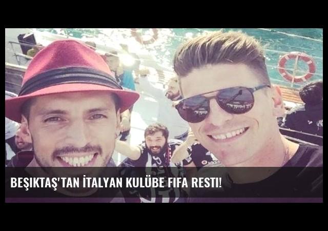 Beşiktaş'tan İtalyan kulübe FIFA resti!
