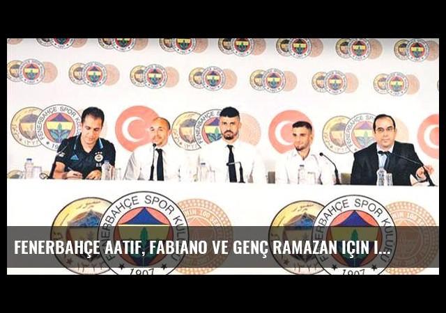 Fenerbahçe Aatif, Fabiano ve genç Ramazan için imza töreni düzenledi