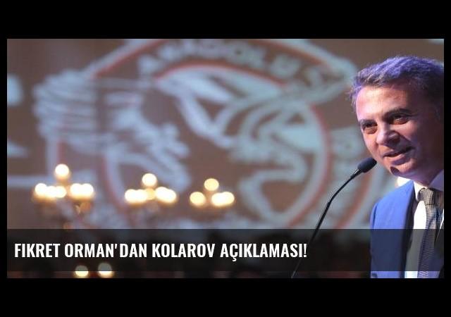 Fikret Orman'dan Kolarov açıklaması!