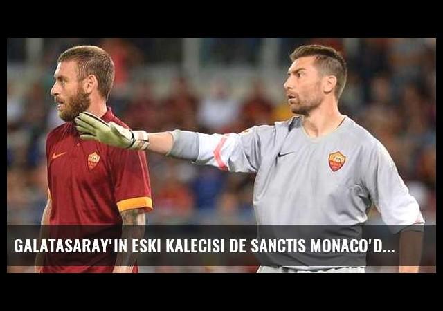 Galatasaray'ın eski kalecisi De Sanctis Monaco'da