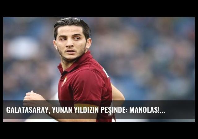Galatasaray, yunan yıldızın peşinde: Manolas!