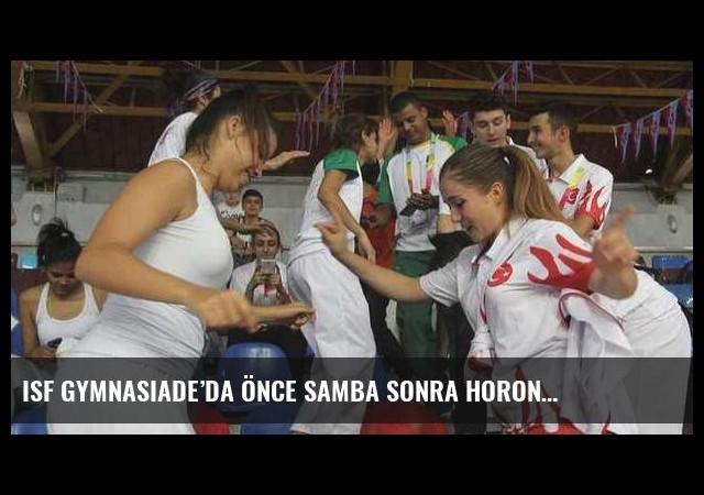 ISF GYMNASIADE'da önce samba sonra horon…