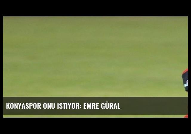 Konyaspor onu istiyor: Emre Güral