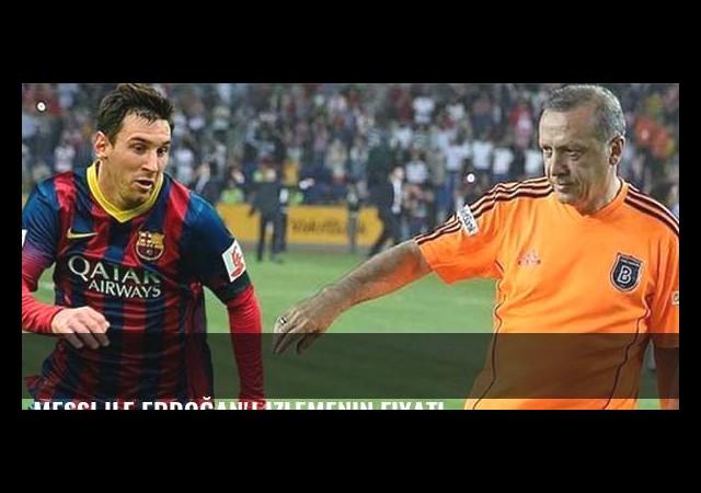 Messi ile Erdoğan'ı izlemenin fiyatı...