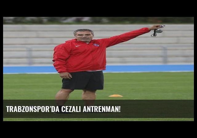 Trabzonspor'da cezalı antrenman!
