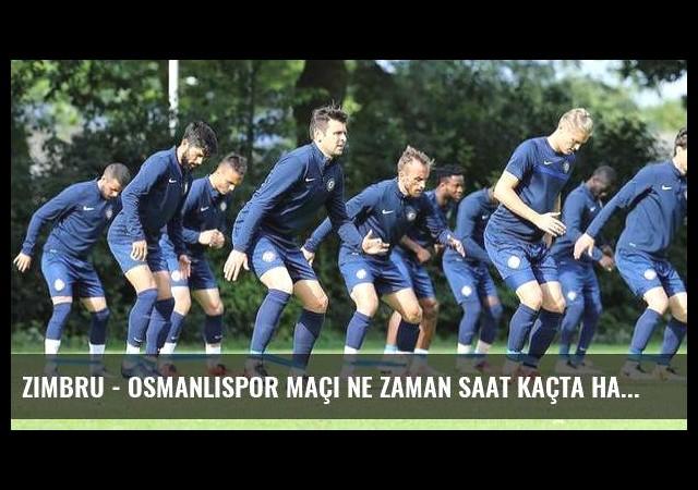 Zimbru - Osmanlıspor maçı ne zaman saat kaçta hangi kanalda?