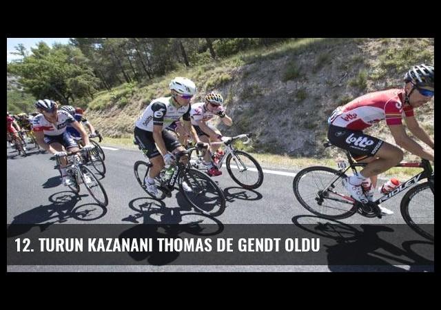 12. turun kazananı Thomas De Gendt oldu
