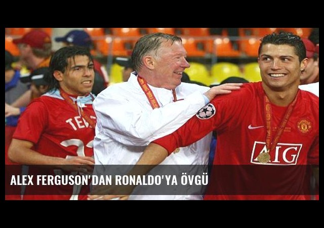 Alex Ferguson'dan Ronaldo'ya övgü