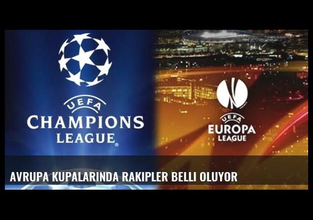 Avrupa kupalarında rakipler belli oluyor