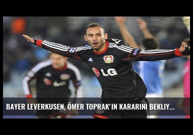 Bayer Leverkusen, Ömer Toprak'ın kararını bekliyor