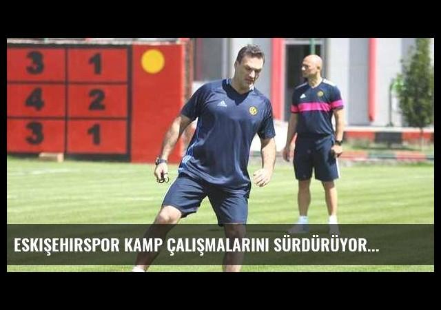 Eskişehirspor kamp çalışmalarını sürdürüyor
