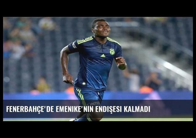 Fenerbahçe'de Emenike'nin endişesi kalmadı