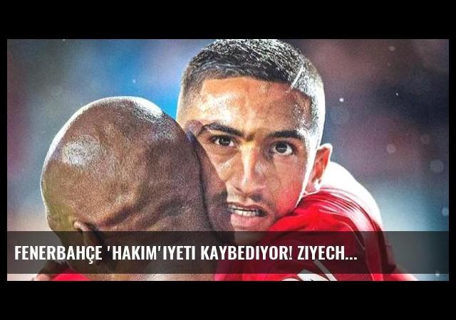 Fenerbahçe 'Hakim'iyeti kaybediyor! Ziyech...