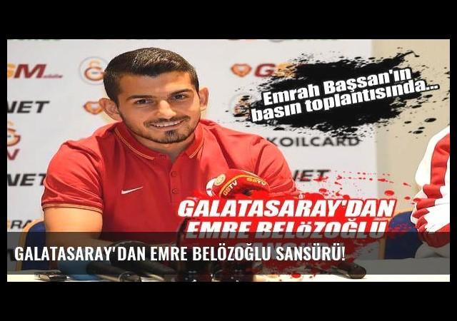 Galatasaray'dan Emre Belözoğlu sansürü!