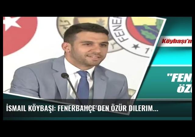 İsmail Köybaşı: Fenerbahçe'den özür dilerim