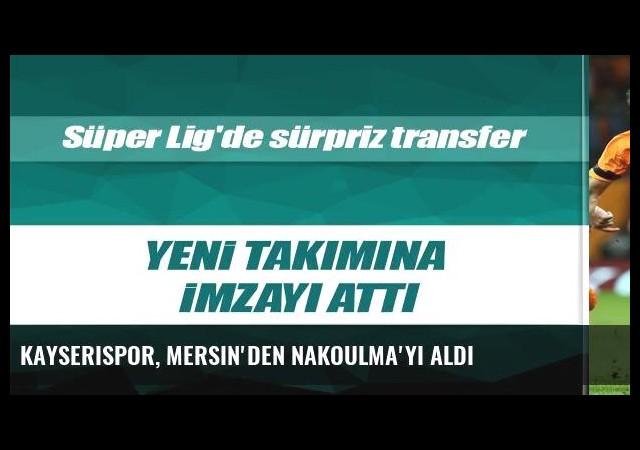 Kayserispor, Mersin'den Nakoulma'yı aldı