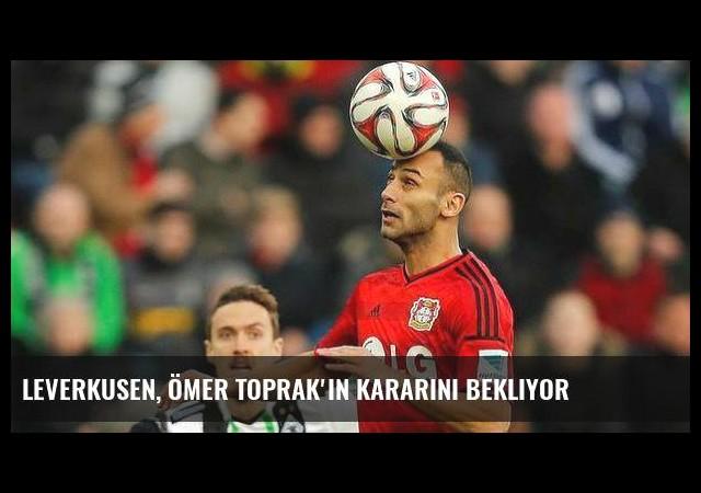 Leverkusen, Ömer Toprak'ın kararını bekliyor