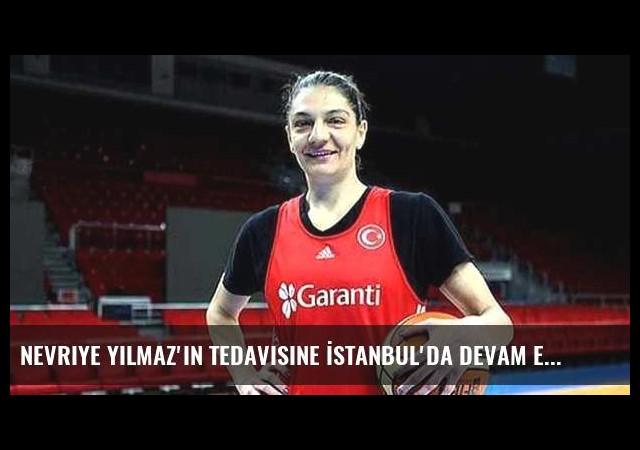 Nevriye Yılmaz'ın tedavisine İstanbul'da devam edilecek