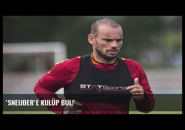 'Sneijder'e kulüp bul!'