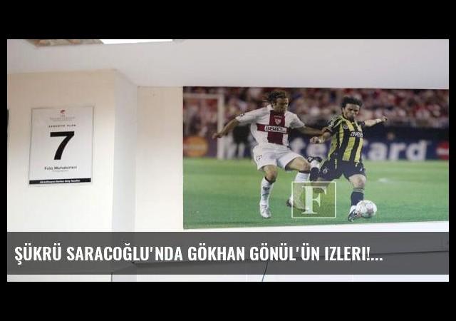 Şükrü Saracoğlu'nda Gökhan Gönül'ün izleri!