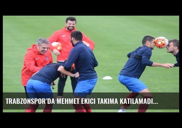 Trabzonspor'da Mehmet Ekici takıma katılamadı