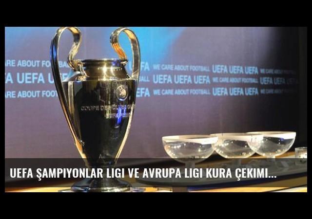 UEFA Şampiyonlar Ligi ve Avrupa Ligi kura çekimi yarın
