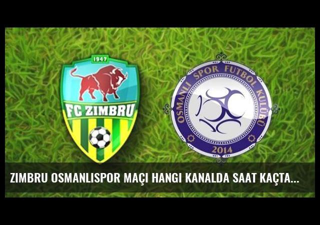 Zimbru Osmanlıspor maçı hangi kanalda saat kaçta yayınlanacak?