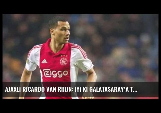Ajaxlı Ricardo van Rhijn: İyi ki Galatasaray'a transfer olmadım