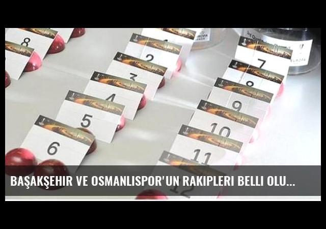 Başakşehir ve Osmanlıspor'un rakipleri belli oluyor