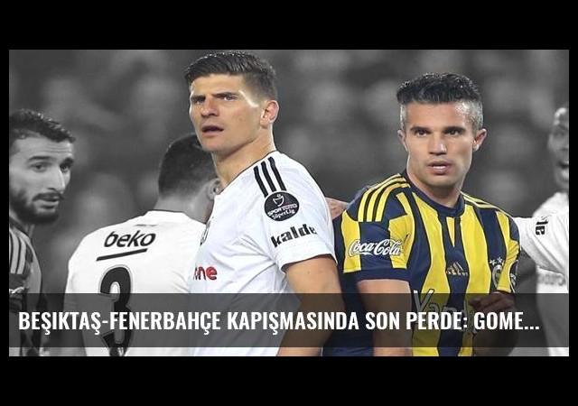 Beşiktaş-Fenerbahçe kapışmasında son perde: Gomez