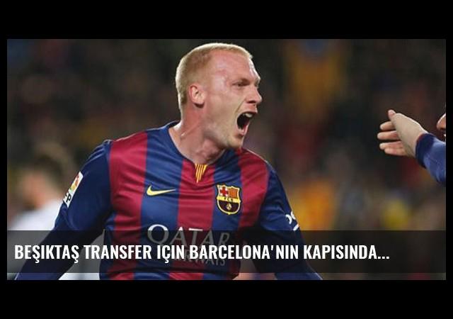 Beşiktaş transfer için Barcelona'nın kapısında